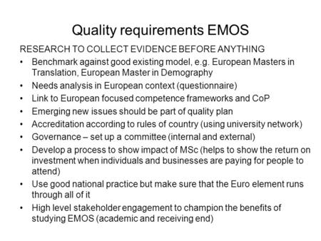 Quality requirements EMOS RESEARCH TO COLLECT EVIDENCE BEFORE ANYTHING Benchmark against good existing model, e.g. European Masters in Translation, European.