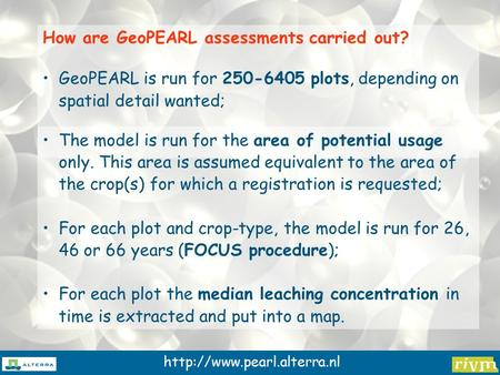 How are GeoPEARL assessments carried out? GeoPEARL is run for 250-6405 plots, depending on spatial detail wanted; The model.