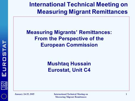 January 24-25, 2005International Technical Meeting on Measuring Migrant Remittances 1 Measuring Migrants' Remittances: From the Perspective of the European.