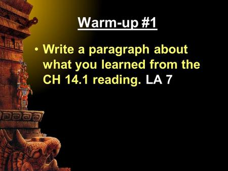Warm-up #1 Write a paragraph about what you learned from the CH 14.1 reading. LA 7.
