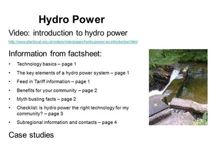 Hydro Power Video: introduction to hydro power  Information from factsheet: