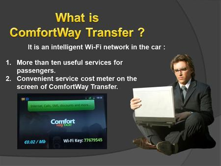 It is an intelligent Wi-Fi network in the car : 1.More than ten useful services for passengers. 2.Convenient service cost meter on the screen of ComfortWay.