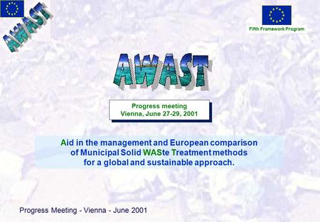 Progress Meeting - Vienna - June 2001 Aid in the management and European comparison of Municipal Solid WASte Treatment methods for a global and sustainable.