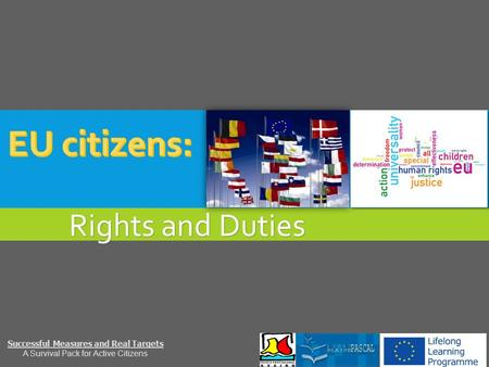 Rights and Duties Successful Measures and Real Targets A Survival Pack for Active Citizens.