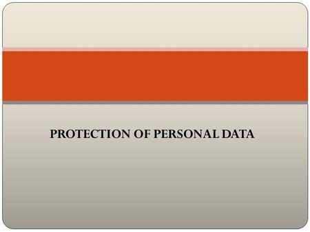 PROTECTION OF PERSONAL DATA. OECD GUIDELINES: BASIC PRINCIPLES OF NATIONAL APPLICATION Collection Limitation Principle There should be limits to the collection.