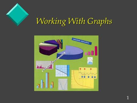 1 Working With Graphs. 2 Graphs In General: A graph is a visual representation of the relationship between two ormore variables. We will deal with just.