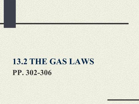PP. 302-306 13.2 THE GAS LAWS. Boyle's Law This law is named for Charles Boyle, who studied the relationship between pressure, p, and volume, V, in the.