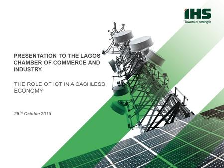 LCCI PRESENTATION | IHS Towers | Confidential | Date PRESENTATION TO THE LAGOS CHAMBER OF COMMERCE AND INDUSTRY. THE ROLE OF ICT IN A CASHLESS ECONOMY.