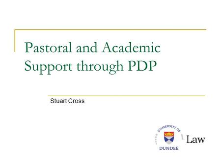 Pastoral and Academic Support through PDP Stuart Cross.