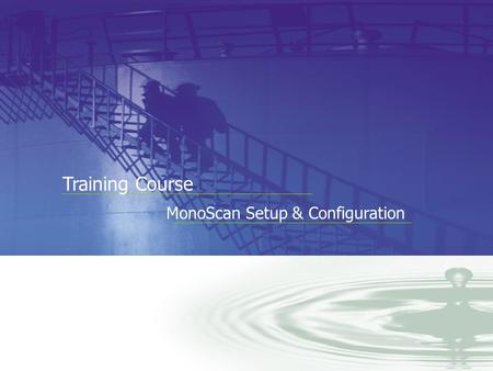 You Can Measure the Benefits… Training Course MonoScan Setup & Configuration.