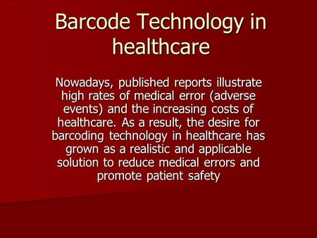 Barcode Technology in healthcare Nowadays, published reports illustrate high rates of medical error (adverse events) and the increasing costs of healthcare.
