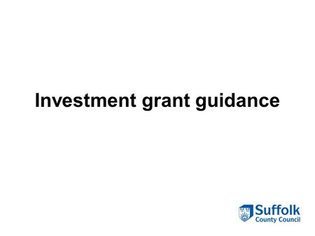 Investment grant guidance. When should this model be used? This is aimed to help support commissioners to develop the market and make short term investments.