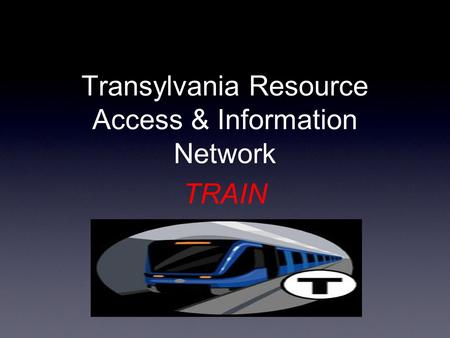 Transylvania Resource Access & Information Network TRAIN.