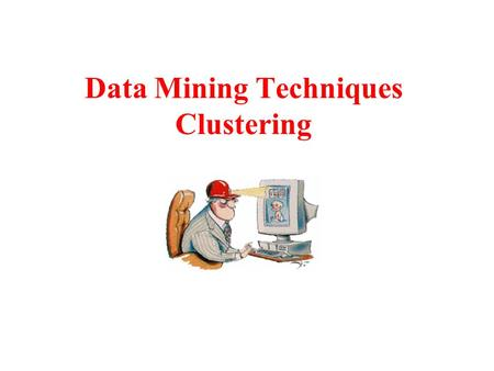 Data Mining Techniques Clustering. Purpose In clustering analysis, there is no pre-classified data Instead, clustering analysis is a process where a set.