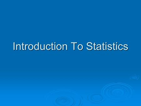 Introduction To Statistics. Statistics, Science, ad Observations What are statistics? What are statistics? The term statistics refers to a set of mathematical.