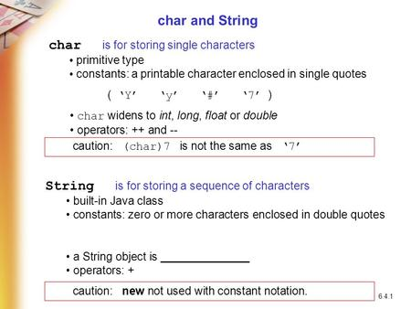 © 2006 Pearson Addison-Wesley. All rights reserved 6.4.1 char and String char is for storing single characters primitive type constants: a printable character.