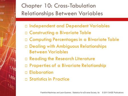 Chapter 10: Cross-Tabulation Relationships Between Variables  Independent and Dependent Variables  Constructing a Bivariate Table  Computing Percentages.