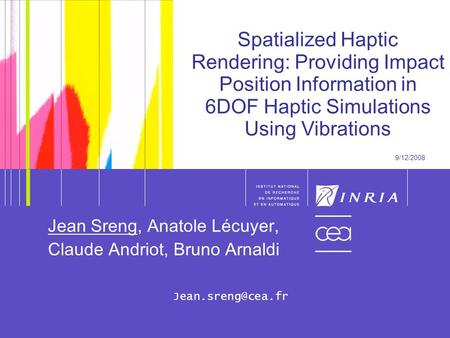 1 1 Spatialized Haptic Rendering: Providing Impact Position Information in 6DOF Haptic Simulations Using Vibrations 9/12/2008 Jean Sreng, Anatole Lécuyer,