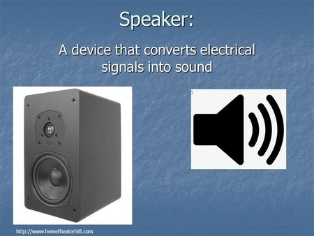 Speaker: A device that converts electrical signals into sound