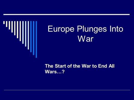 Europe Plunges Into War The Start of the War to End All Wars…?