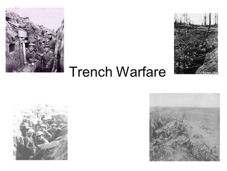 Trench Warfare. What is trench warfare? Military operations in which the opposing forces attack and counterattack from systems of fortified ditches rather.