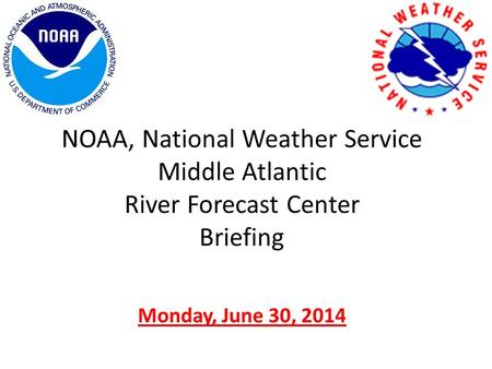 NOAA, National Weather Service Middle Atlantic River Forecast Center Briefing Monday, June 30, 2014.