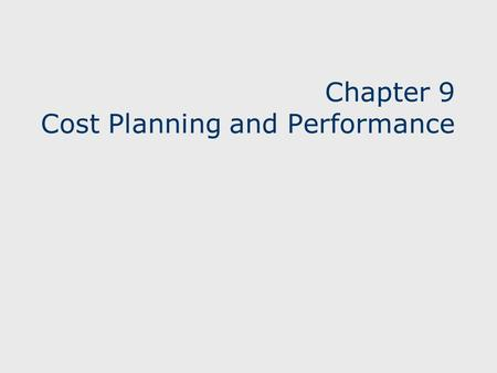 Chapter 9 Cost Planning and Performance. 222 Learning Objectives Items to consider when estimating cost Preparing a baseline budget Cumulating actual.