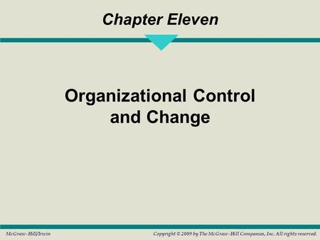 McGraw-Hill/IrwinCopyright © 2009 by The McGraw-Hill Companies, Inc. All rights reserved. Chapter Eleven Organizational Control and Change.