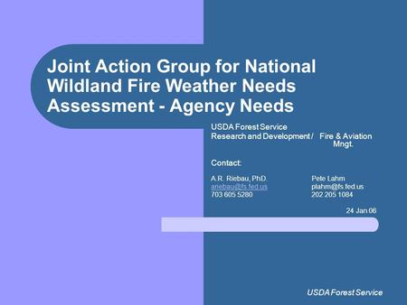 USDA Forest Service Joint Action Group for National Wildland Fire Weather Needs Assessment - Agency Needs USDA Forest Service Research and Development.