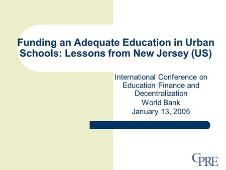 Funding an Adequate Education in Urban Schools: Lessons from New Jersey (US) International Conference on Education Finance and Decentralization World Bank.