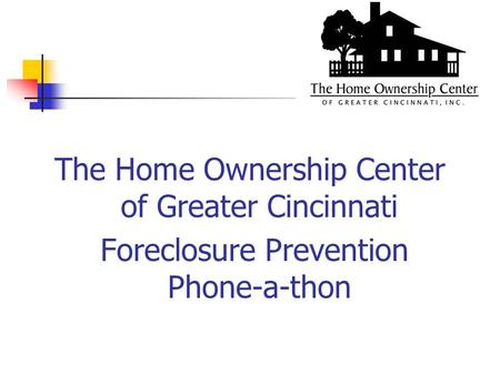 The Home Ownership Center of Greater Cincinnati Foreclosure Prevention Phone-a-thon.