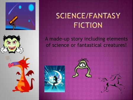 A made-up story including elements of science or fantastical creatures!