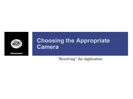 "Choosing the Appropriate Camera ""Resolving"" the Application."