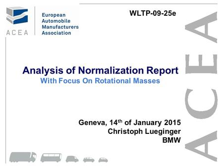 Analysis of Normalization Report With Focus On Rotational Masses Geneva, 14 th of January 2015 Christoph Lueginger BMW WLTP-09-25e.