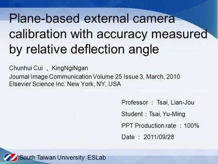 Plane-based external camera calibration with accuracy measured by relative deflection angle Chunhui Cui , KingNgiNgan Journal Image Communication Volume.
