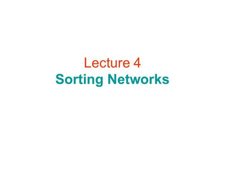 Lecture 4 Sorting Networks. Comparator comparator.