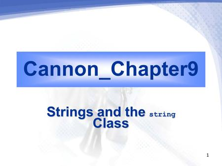 1 Cannon_Chapter9 Strings and the string Class. 2 Overview  Standards for Strings  String Declarations and Assignment  I/O with string Variables 