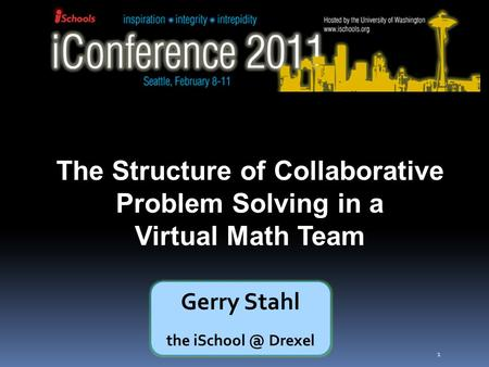 1 The Structure of Collaborative Problem Solving in a Virtual Math Team Gerry Stahl the Drexel.