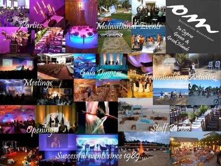 Gala Dinners Parties Openings Staff Parties Teambuilding Activities Meetings Motivational Events Successful events since 1989.... In Cyprus Greece & Greek.