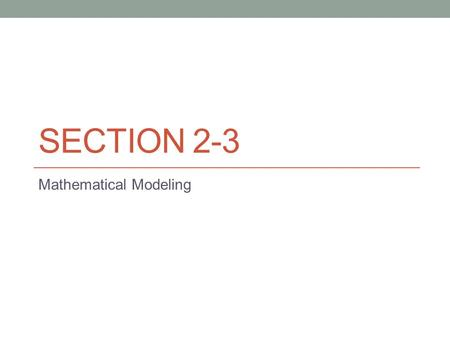 SECTION 2-3 Mathematical Modeling. When you draw graphs or pictures of situation or when you write equations that describe a problem, you are creating.