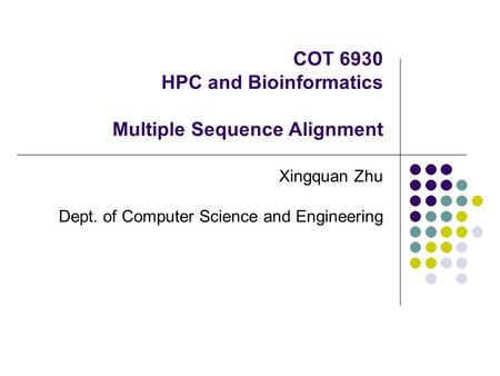 COT 6930 HPC and Bioinformatics Multiple Sequence Alignment Xingquan Zhu Dept. of Computer Science and Engineering.