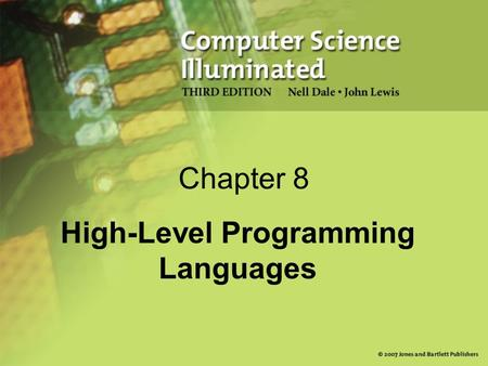Chapter 8 High-Level Programming Languages. 2 Chapter Goals Describe the translation process and distinguish between assembly, compilation, interpretation,