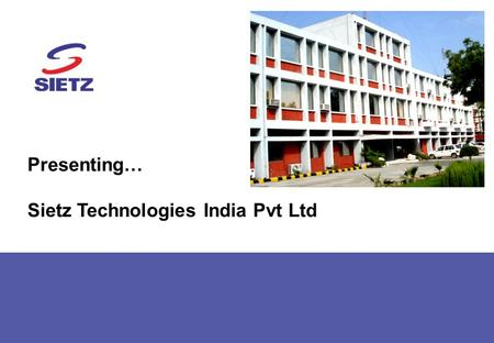 Presenting… Sietz Technologies India Pvt Ltd. Sietz discussion document for Shigeru Kogyo visit v6.pptx 1 Trade Name Sietz Technologies India Pvt Ltd.
