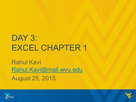 DAY 3: EXCEL CHAPTER 1 Rahul Kavi  August 25, 2015 1.