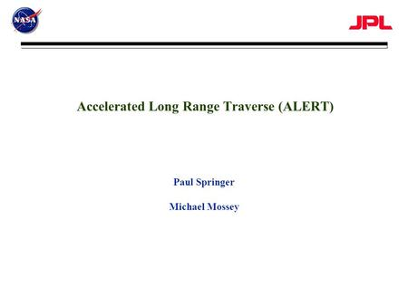 Accelerated Long Range Traverse (ALERT) Paul Springer Michael Mossey.