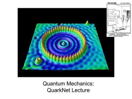 "Quantum Mechanics: QuarkNet Lecture. 2 ""Blackbody"" = Idealized physical body that absorbs all incident electromagnetic radiation. Early theoretical models."