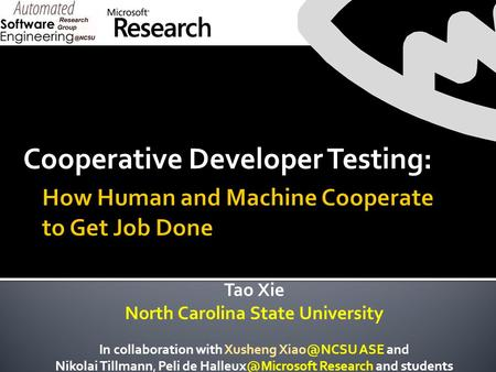 Cooperative Developer Testing: Tao Xie North Carolina State University In collaboration with Xusheng ASE and Nikolai Tillmann, Peli de