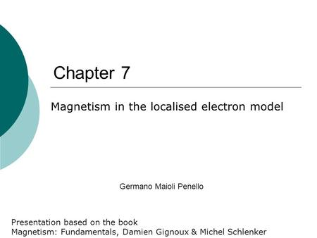 Germano Maioli Penello Chapter 7 Magnetism in the localised electron model Presentation based on the book Magnetism: Fundamentals, Damien Gignoux & Michel.