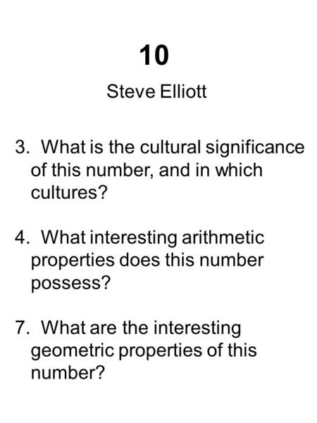 10 3. What is the cultural significance of this number, and in which cultures? 4. What interesting arithmetic properties does this number possess? 7. What.
