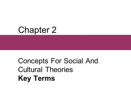 Chapter 2 Concepts For Social And Cultural Theories Key Terms.